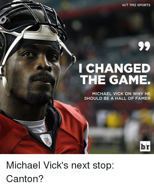 tmz sports: H/T TMZ SPORTS  I CHANGED  THE GAME.  MICHAEL VICK ON WHY HE  SHOULD BE A HALL OF FAMER  br Michael Vick's next stop: Canton?