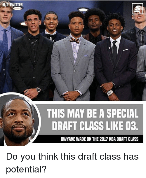 Nba Draft: H/TTWITTER  THIS MAY BE A SPECIAL  DRAFT CLASS LIKE 03.  DWYANE WADE ON THE 2017 NBA DRAFT CLASS Do you think this draft class has potential?