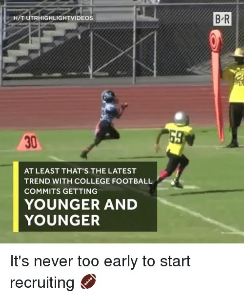 College, College Football, and Football: H/TUTRHIGHLIGHTVIDEOS  B R  30  AT LEAST THAT'S THE LATEST  TREND WITH COLLEGE FOOTBALL  COMMITS GETTING  YOUNGER AND  YOUNGER It's never too early to start recruiting 🏈