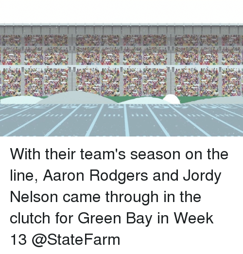 Rodgering: Ha  an , a a s she yl I h as a 蹴 With their team's season on the line, Aaron Rodgers and Jordy Nelson came through in the clutch for Green Bay in Week 13 @StateFarm