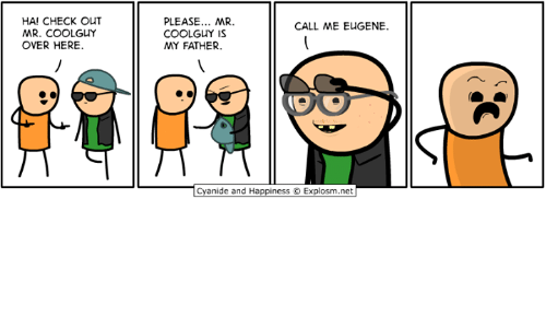 Dank, Cyanide and Happiness, and Happiness: HA! CHECK OuT  MR. COOLGUY  OVER HERE.  PLEASE... MR.  COOLGUY IS  MY FATHER  CALL ME EUGENE.  骨 刷員宥  Cyanide and Happiness © Explosm.net