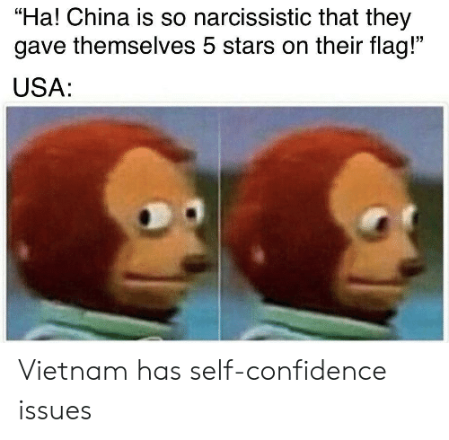 """Confidence, China, and Narcissistic: """"Ha! China is so narcissistic that they  gave themselves 5 stars on their flag!""""  USA: Vietnam has self-confidence issues"""
