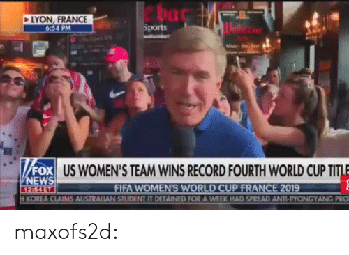 World Cup: ha  LYON, FRANCE  6:54 PM  Sports  FOX US WOMEN'S TEAM WINS RECORD FOURTH WORLD CUP TITLE  NEWS  FIFA WOMEN'S WORLD CUP FRANCE 2019  KOREA CLAIMS AUSTRALIAN STUDENT IT DETAINED FOR A WEEK HAD SPREAD ANTI-PYONGYANG PRO  12:54 ET maxofs2d: