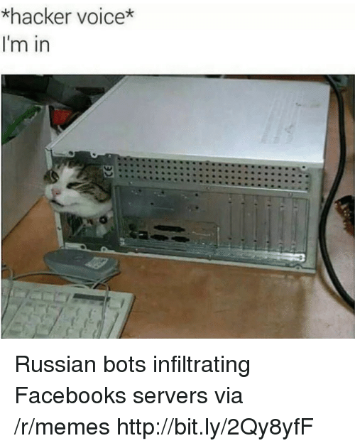 Facebook, Memes, and Http: *hacker voice*  I'm in Russian bots infiltrating Facebooks servers via /r/memes http://bit.ly/2Qy8yfF