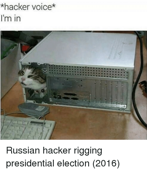 election 2016: *hacker voice*  I'm in Russian hacker rigging presidential election (2016)