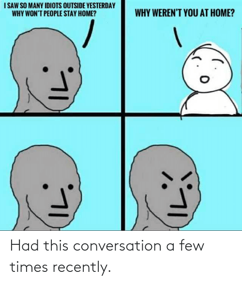 conversation: Had this conversation a few times recently.