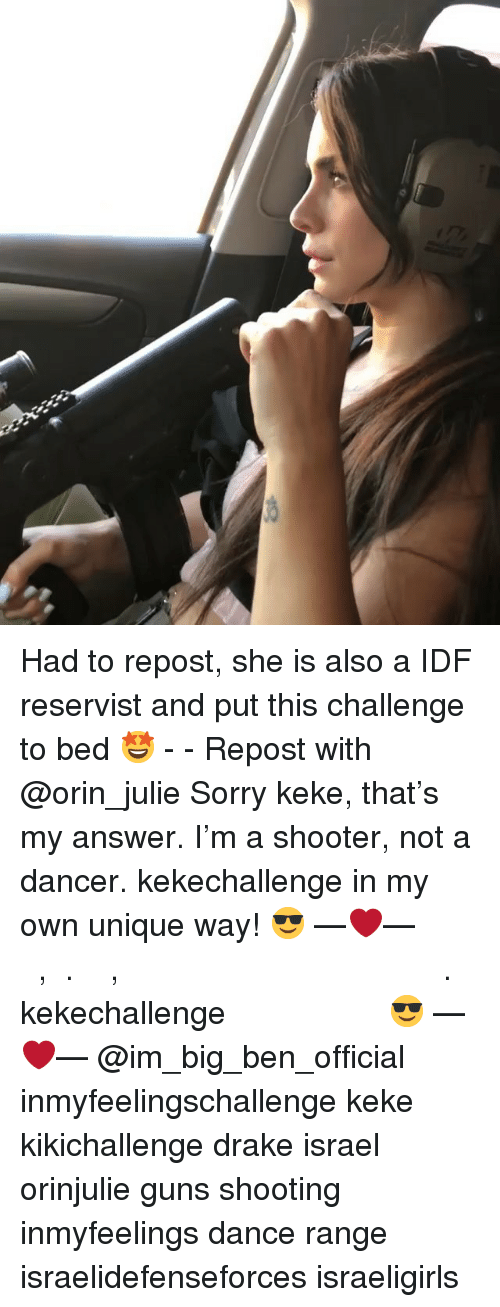 Drake, Guns, and Memes: Had to repost, she is also a IDF reservist and put this challenge to bed 🤩 - - Repost with @orin_julie Sorry keke, that's my answer. I'm a shooter, not a dancer. kekechallenge in my own unique way! 😎 —❤️— סורי קיקי, זאת התשובה התשובה שלי. אני יורה, לא רוקדת. kekechallenge בדרך המיוחדת שלי 😎 —❤️— @im_big_ben_official inmyfeelingschallenge keke kikichallenge drake israel orinjulie guns shooting inmyfeelings dance range israelidefenseforces israeligirls