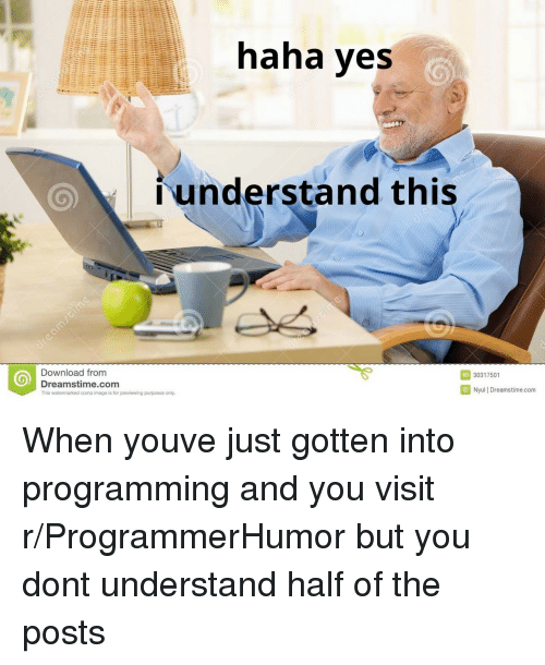 Image, Programming, and Haha: haha yes  understand this  Download from  Dreamstime.com  This watermarked comp image is for previewing purposes only.  ID 30317501  Nyul | Dreamstime.com When youve just gotten into programming and you visit r/ProgrammerHumor but you dont understand half of the posts