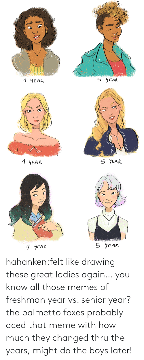 great: hahanken:felt like drawing these great ladies again… you know all those memes of freshman year vs. senior year? the palmetto foxes probably aced that meme with how much they changed thru the years, might do the boys later!