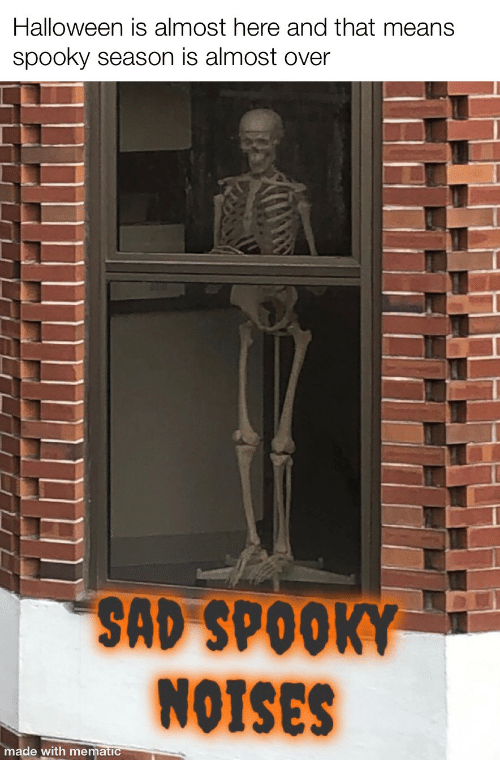 almost: Halloween is almost here and that means  spooky season is almost over  SAD SPOOKY  NOTSES  made with mematic