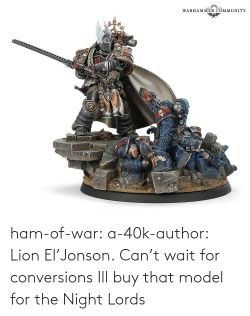 Lion: ham-of-war: a-40k-author:    Lion El'Jonson. Can't wait for conversions    Ill buy that model for the Night Lords