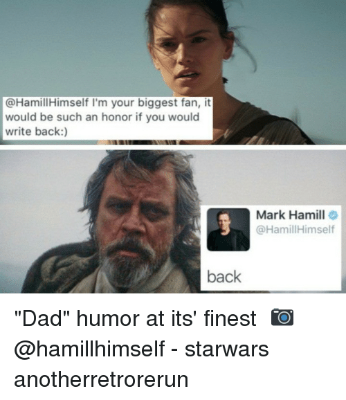 "Mark Hamill: @HamillHimself I'm your biggest fan, it  would be such an honor if you would  write back:)  Mark Hamill  @HamillHimself  back ""Dad"" humor at its' finest⠀ 📷 @hamillhimself⠀ -⠀ starwars anotherretrorerun"