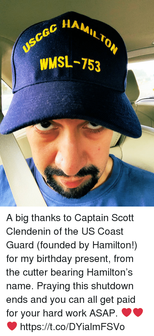 Coast Guard: HAMILT  WMSL-753 A big thanks to Captain Scott Clendenin of the US Coast Guard (founded by Hamilton!) for my birthday present, from the cutter bearing Hamilton's name. Praying this shutdown ends and you can all get paid for your hard work ASAP.  ❤️❤️❤️ https://t.co/DYialmFSVo