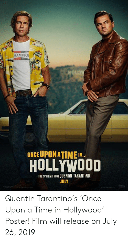 """Memes, Time, and Film: HAMPIO  ONCE UPONATIME  HOLLYWOOD  THE 9""""FİLM FROM OUENTİN TARANTİNO  JULY Quentin Tarantino's 'Once Upon a Time in Hollywood' Poster! Film will release on July 26, 2019"""