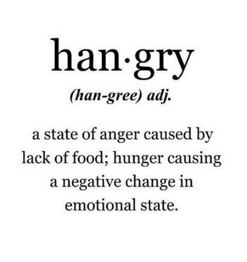 Food, Change, and Hunger: han-gry  ian-gree) adj.  a state of anger caused by  lack of food; hunger causing  a negative change in  emotional state.