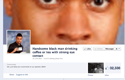 eye contact: Handsome black man drinking Like  coffee or tea with strong eye  contact  32,336 likes 19,323 talking about this  Follow Message  Community  lets just keep our ccomments in our pockets OKAY  32,336  About  Suggest an Edit  Photos  Likes
