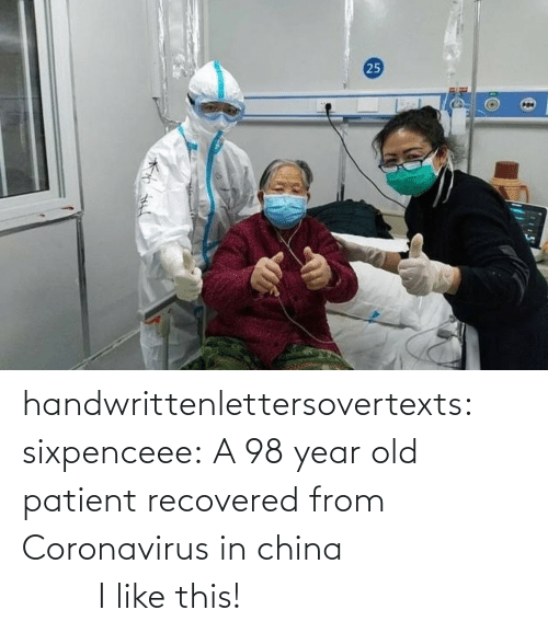 Patient: handwrittenlettersovertexts: sixpenceee:   A 98 year old patient recovered from Coronavirus in china                                 I like this!