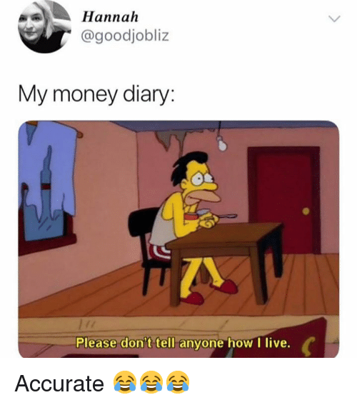 Money, Live, and How: Hannah  @goodjobliz  My money diary  Please don't tell anyone how I live. Accurate 😂😂😂