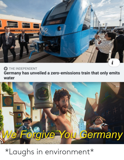 Zero, Germany, and Train: Hanno Ops  Berlin-Wo  KAGE  THE INDEPENDENT  Germany has unveiled a zero-emissions train that only emits  water  FTFF  CA  We Forgive You Germany *Laughs in environment*