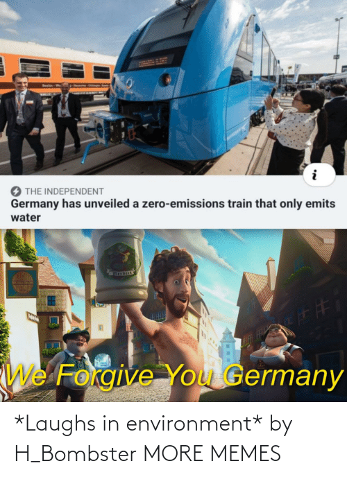 Dank, Memes, and Target: Hanno Ops  Berlin-Wo  KAGE  THE INDEPENDENT  Germany has unveiled a zero-emissions train that only emits  water  FTFF  CA  We Forgive You Germany *Laughs in environment* by H_Bombster MORE MEMES