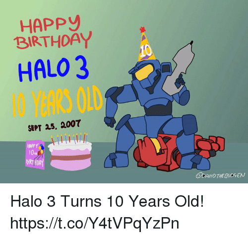 halo 3: HAPP  BIRTHOAY  HALO 3  O YEARS OLD  10  SEPT 25, 2007  HAPPY  10.Η  DAUID THE GUDSEN Halo 3 Turns 10 Years Old! https://t.co/Y4tVPqYzPn