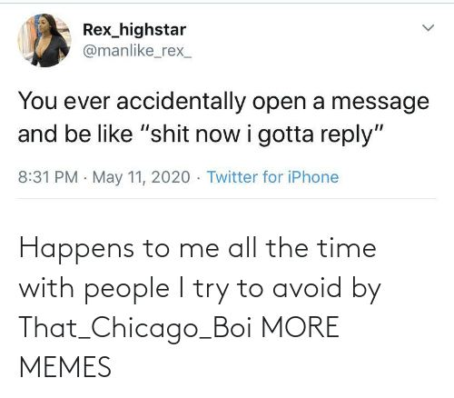 All the Time: Happens to me all the time with people I try to avoid by That_Chicago_Boi MORE MEMES