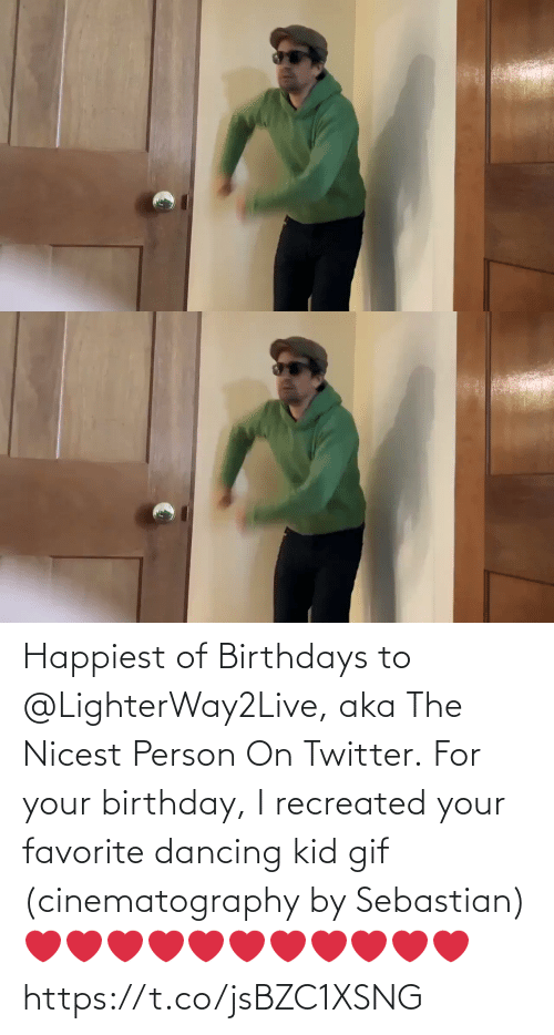 Favorite: Happiest of Birthdays to @LighterWay2Live, aka The Nicest Person On Twitter. For your birthday, I recreated your favorite dancing kid gif (cinematography by Sebastian) ❤️❤️❤️❤️❤️❤️❤️❤️❤️❤️❤️ https://t.co/jsBZC1XSNG