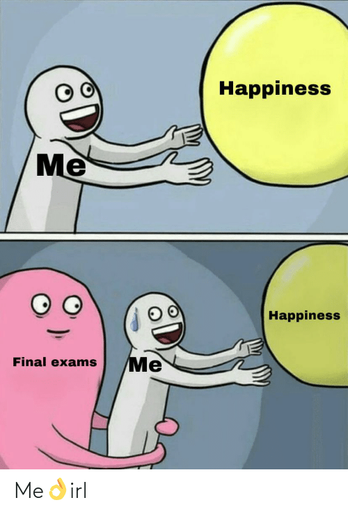 Happiness, Irl, and Final: Happiness  Happiness  Me  Final exams Me👌irl