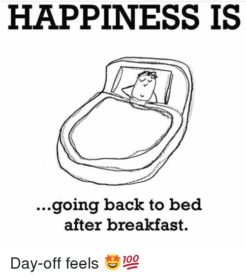 Gym, Breakfast, and Happiness: HAPPINESS IS  ...going back to bed  after breakfast. Day-off feels 🤩💯