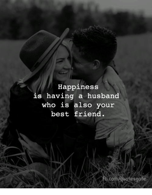 Best Friend, Best, and Husband: Happiness  is having a husband  who is also your  best friend  ь.com/quotesgate