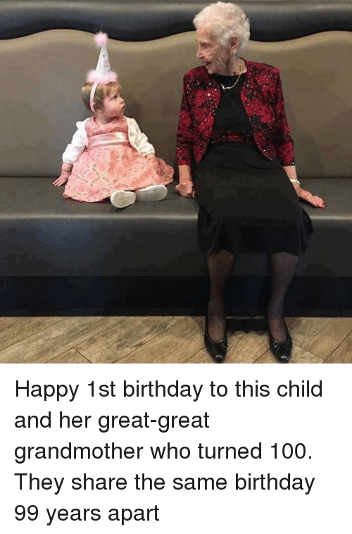 Same Birthday: Happy 1st birthday to this child and her great-great grandmother who turned 100. They share the same birthday 99 years apart