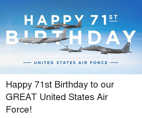 Birthday, Air Force, and Happy: HAPPY 715T  BIDT  HDAY  UNITED STATES AIR FORCE Happy 71st Birthday to our GREAT United States Air Force!