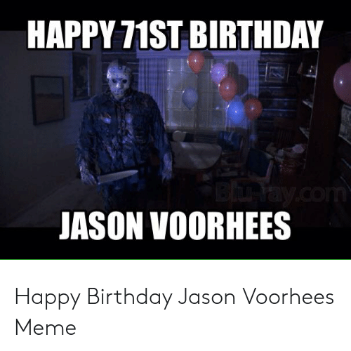 Birthday, Meme, and Happy Birthday: HAPPY 71ST BIRTHDAY  Yay.com  JASON VOORHEES Happy Birthday Jason Voorhees Meme