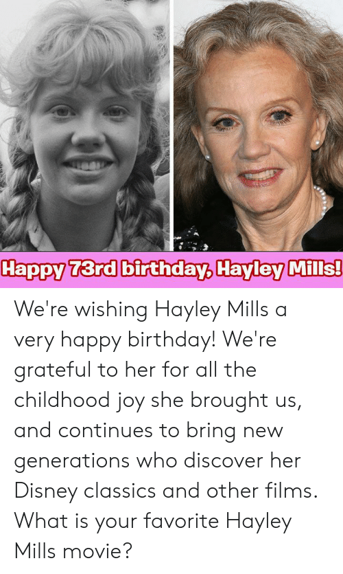 Birthday, Disney, and Memes: Happy 73rd birthday, Hayley Mills! We're wishing Hayley Mills a very happy birthday! We're grateful to her for all the childhood joy she brought us, and continues to bring new generations who discover her Disney classics and other films. What is your favorite Hayley Mills movie?