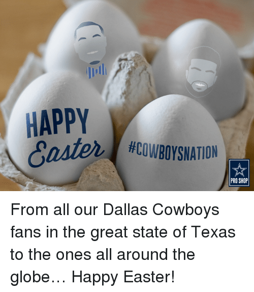 Dallas Cowboys, Easter, and Memes: HAPPY  8eate  #COWBOYSNATION  PRO SHOP  CO From all our Dallas Cowboys fans in the great state of Texas to the ones all around the globe… Happy Easter!