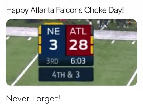 Atlanta Falcons, Nfl, and Falcons: Happy Atlanta Falcons Choke Day!  NE ATL  3 28  3RD 6:03  4TH &3 Never Forget!
