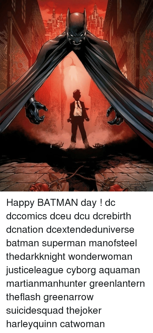 Batman, Memes, and Superman: Happy BATMAN day ! dc dccomics dceu dcu dcrebirth dcnation dcextendeduniverse batman superman manofsteel thedarkknight wonderwoman justiceleague cyborg aquaman martianmanhunter greenlantern theflash greenarrow suicidesquad thejoker harleyquinn catwoman