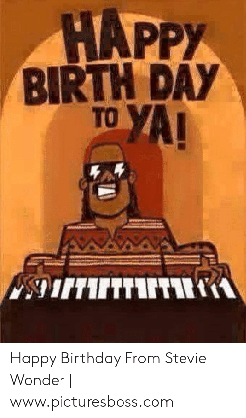 Stevie Wonder Happy Birthday.Happy Birth Day To Happy Birthday From Stevie Wonder