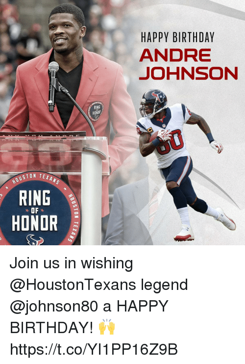 Birthday, Memes, and Happy Birthday: HAPPY BIRTHDAY  ANDRE  JOHNSON  RING  HONOR  USTON TEXA  RING  HONOR Join us in wishing @HoustonTexans legend @johnson80 a HAPPY BIRTHDAY! 🙌 https://t.co/YI1PP16Z9B
