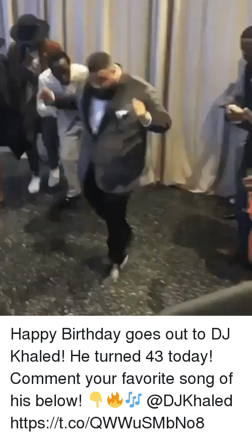 Birthday, DJ Khaled, and Happy Birthday: Happy Birthday goes out to DJ Khaled! He turned 43 today! Comment your favorite song of his below! 👇🔥🎶 @DJKhaled https://t.co/QWWuSMbNo8