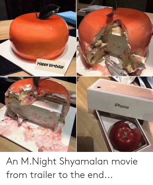 Birthday, Iphone, and Happy Birthday: Happy birthday  iPhone An M.Night Shyamalan movie from trailer to the end...