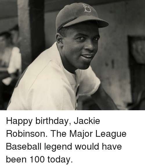 Baseball: Happy birthday, Jackie Robinson.  The Major League Baseball legend would have been 100 today.