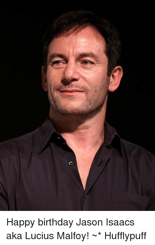 Birthday, Memes, and Happy Birthday: Happy birthday Jason Isaacs aka Lucius Malfoy! ~* Hufflypuff