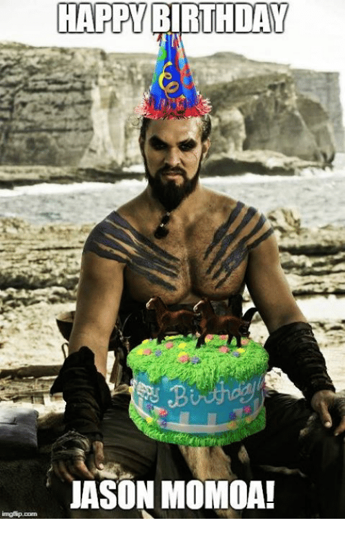 Birthday, Game of Thrones, and Jason Momoa: HAPPY BIRTHDAY  JASON MOMOA!