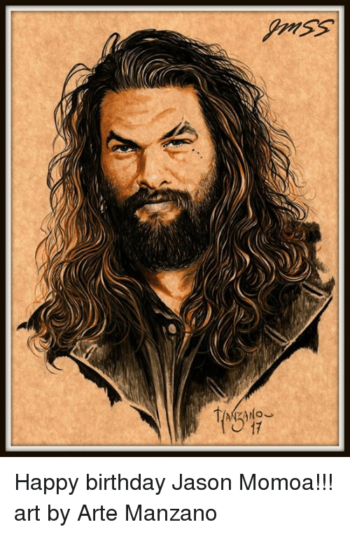 Birthday, Memes, and Jason Momoa: Happy birthday Jason Momoa!!! art by Arte Manzano