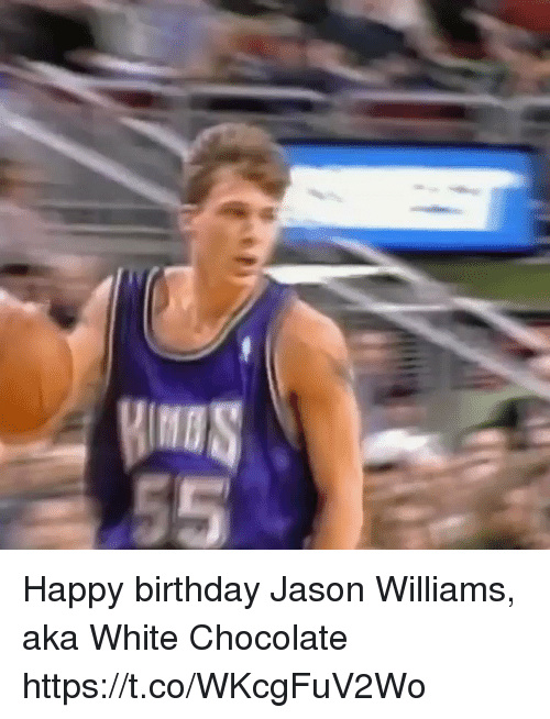 Birthday, Memes, and Happy Birthday: Happy birthday Jason Williams, aka White Chocolate https://t.co/WKcgFuV2Wo
