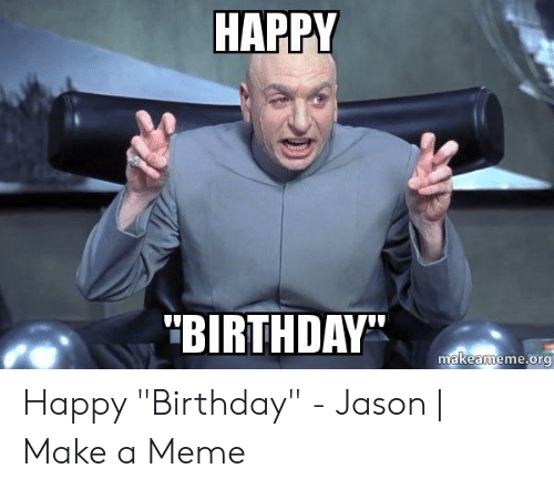 "Birthday, Meme, and Happy Birthday: HAPPY  BIRTHDAY""  makeameme.org Happy ""Birthday"" - Jason 
