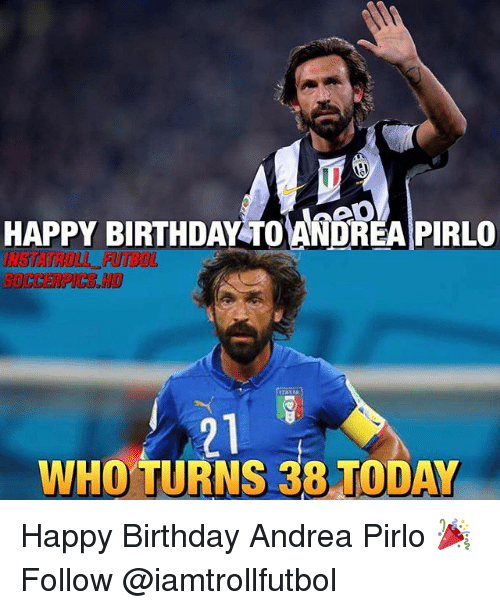 Birthday, Memes, and Happy Birthday: HAPPY BIRTHDAY PIRLO  ITALIA  WHO TURNS 38 TODAY Happy Birthday Andrea Pirlo 🎉 Follow @iamtrollfutbol