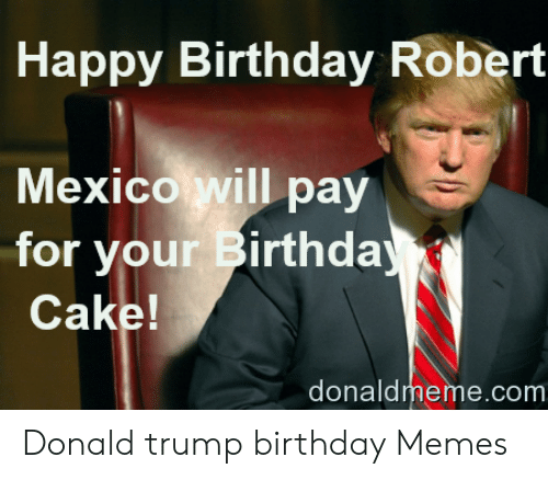 25 Best Memes About Donald Trump Saying Happy Birthday Meme
