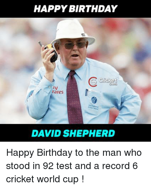 cricket world cup: HAPPY BIRTHDAY  S Cricket  rates  DAVID SHEPHERD Happy Birthday to the man who stood in 92 test and a record 6 cricket world cup !